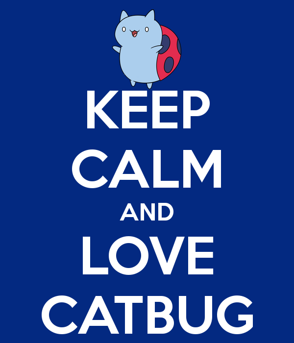 keep-calm-and-love-catbug-11